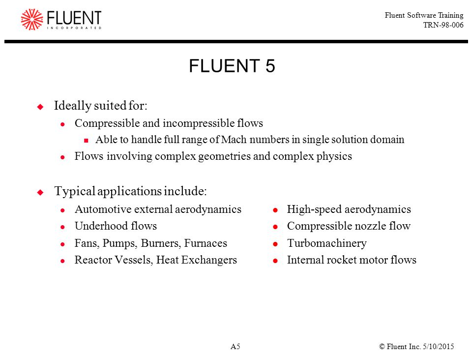 FLUENT 5 Ideally suited for: Typical applications include: