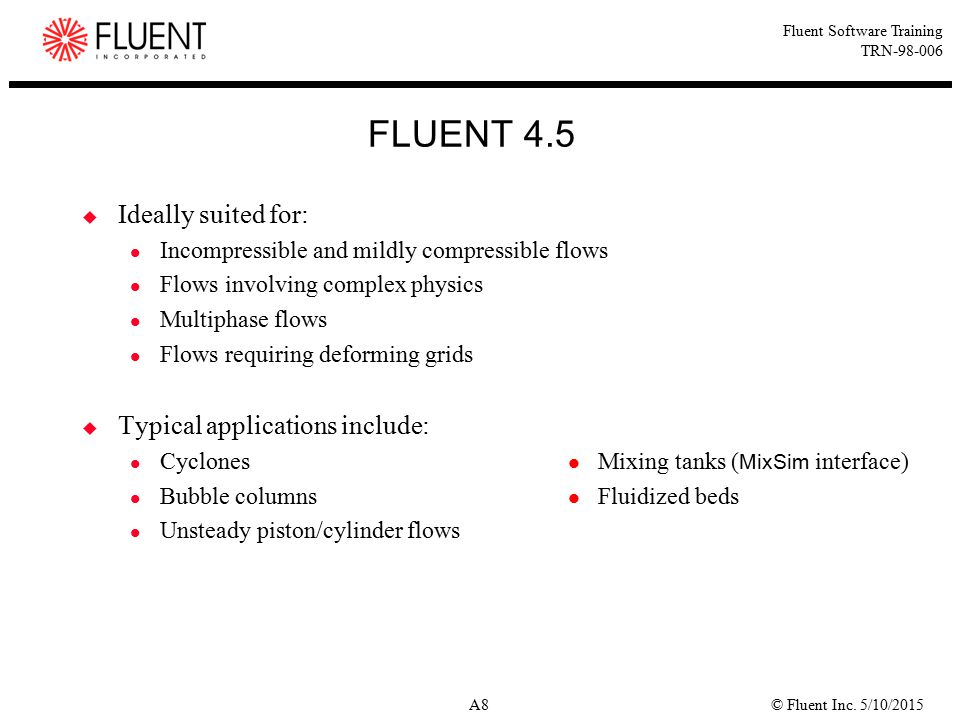 FLUENT 4.5 Ideally suited for: Typical applications include: