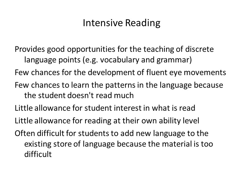 Intensive Reading Provides good opportunities for the teaching of discrete language points (e.g. vocabulary and grammar)