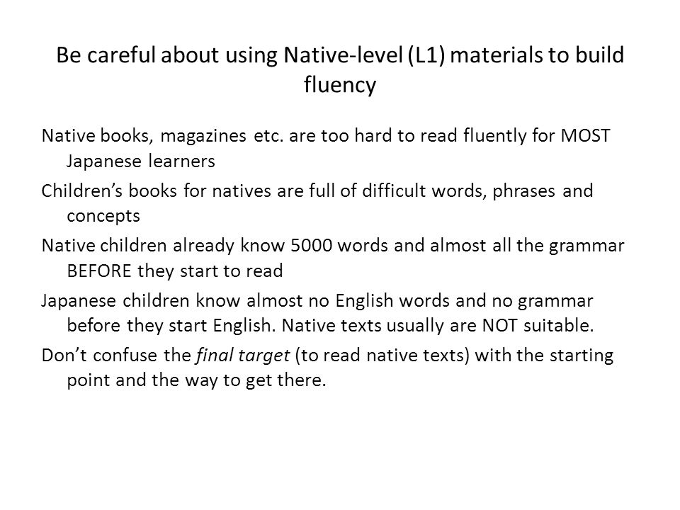 Be careful about using Native-level (L1) materials to build fluency