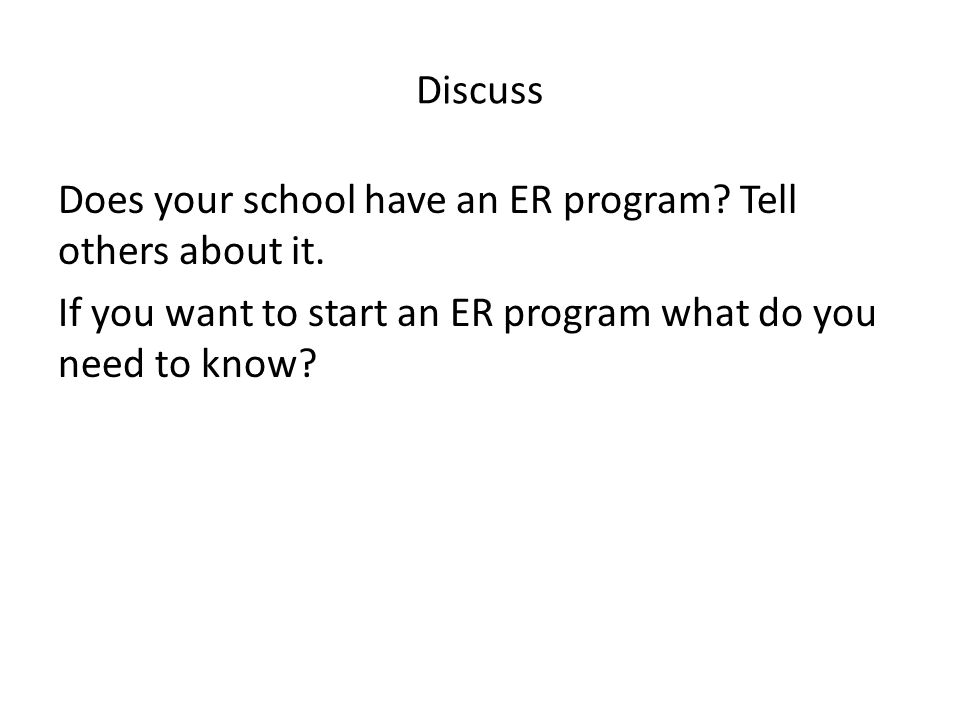Discuss Does your school have an ER program. Tell others about it.