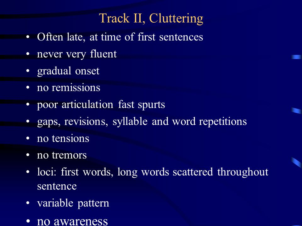 Track II, Cluttering no awareness no frustration