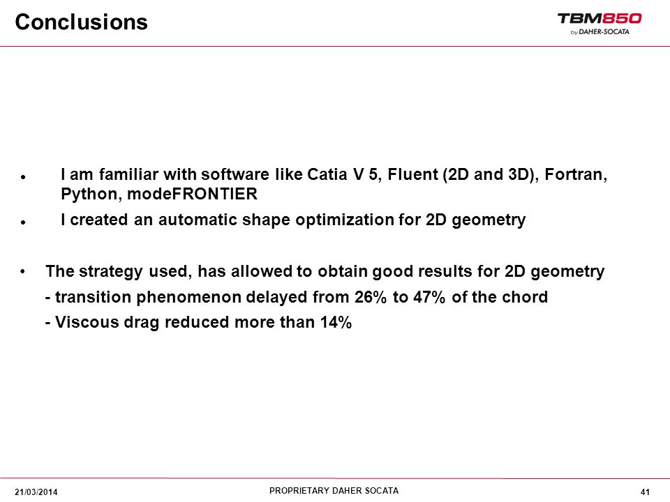 Conclusions I am familiar with software like Catia V 5, Fluent (2D and 3D), Fortran, Python, modeFRONTIER.