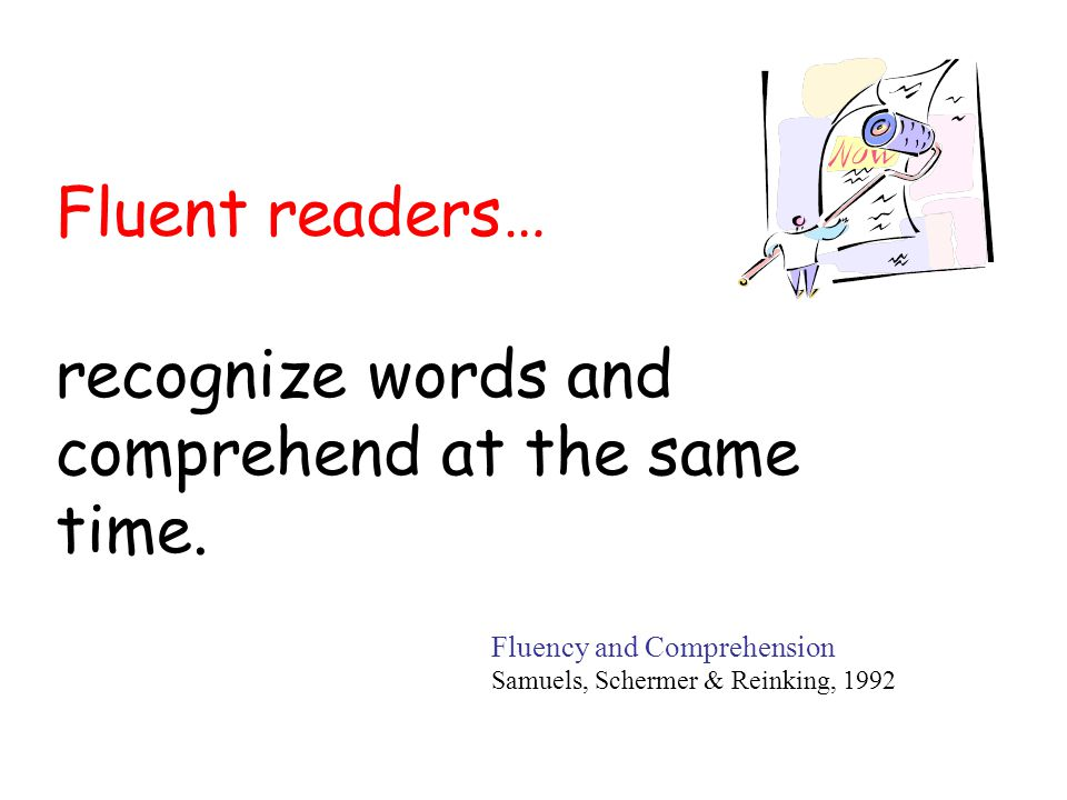 recognize words and comprehend at the same time.