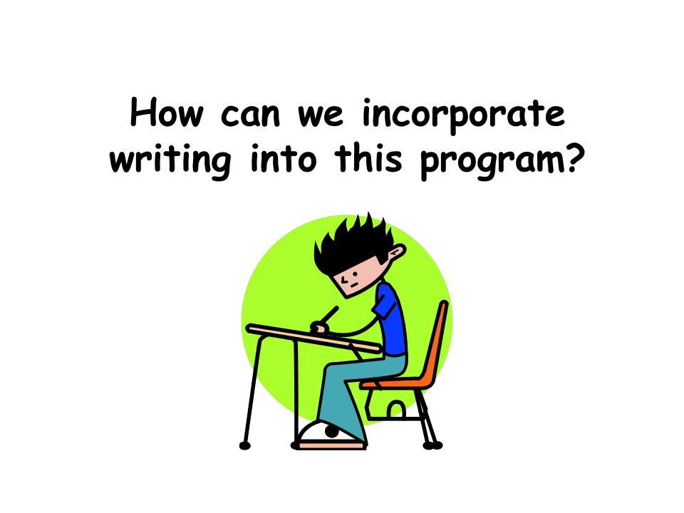 How can we incorporate writing into this program