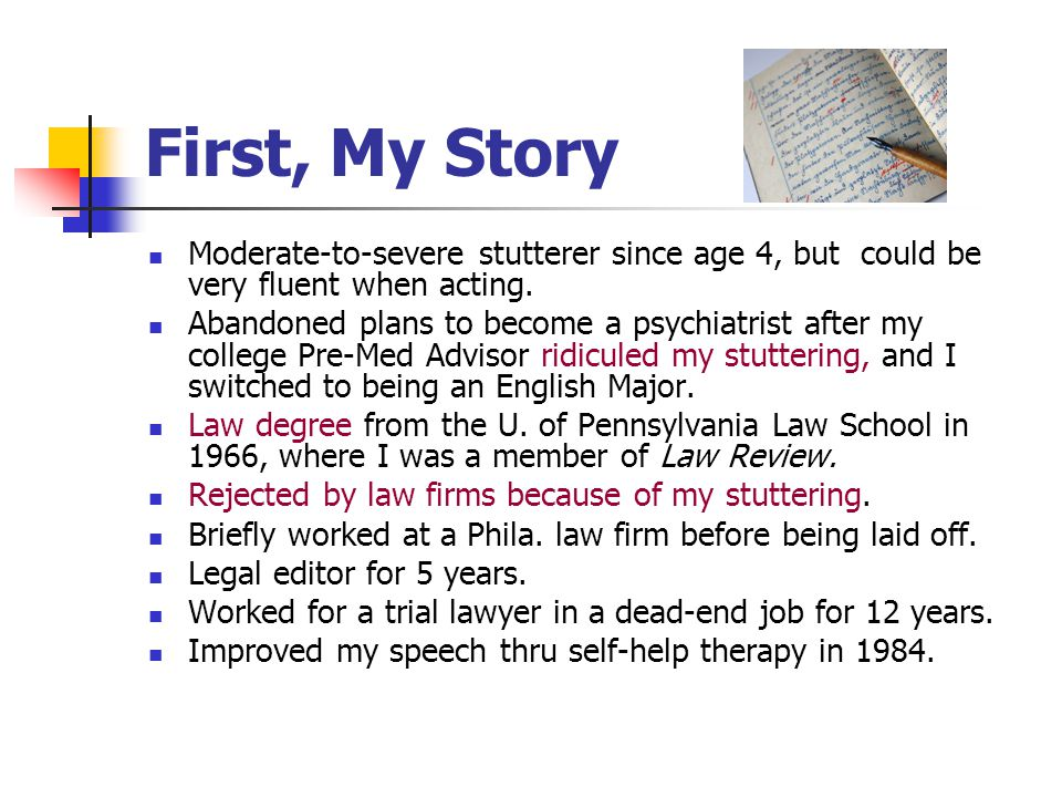 First, My Story Moderate-to-severe stutterer since age 4, but could be very fluent when acting.