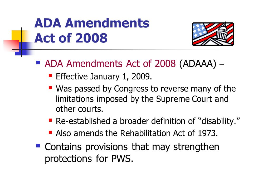 ADA Amendments Act of 2008 ADA Amendments Act of 2008 (ADAAA) –
