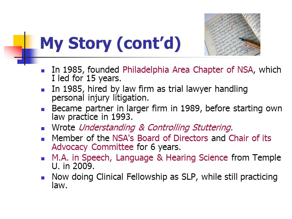 My Story (cont'd) In 1985, founded Philadelphia Area Chapter of NSA, which I led for 15 years.