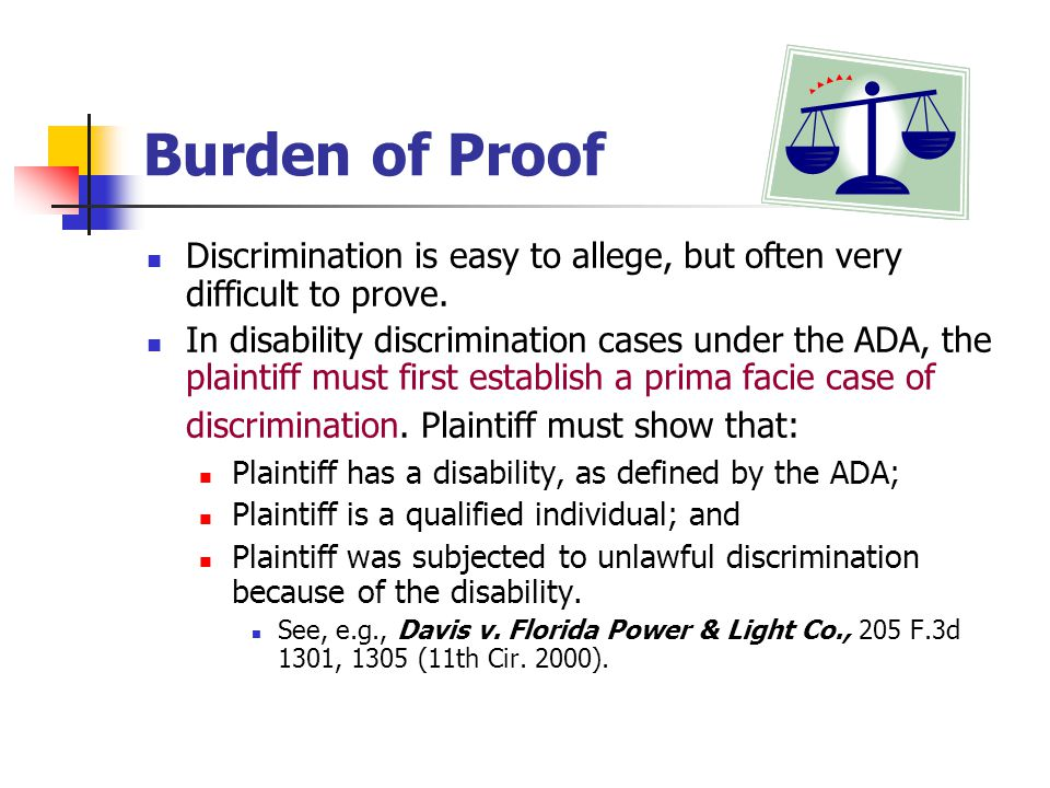 Burden of Proof Discrimination is easy to allege, but often very difficult to prove.