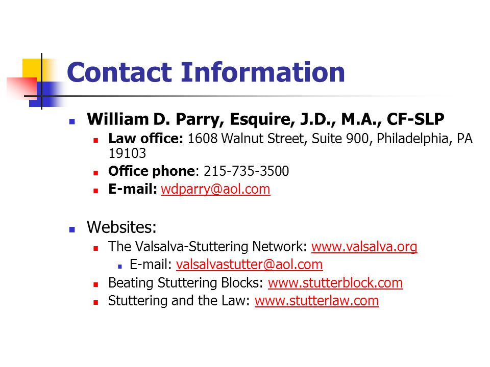 Contact Information William D. Parry, Esquire, J.D., M.A., CF-SLP. Law office: 1608 Walnut Street, Suite 900, Philadelphia, PA 19103.