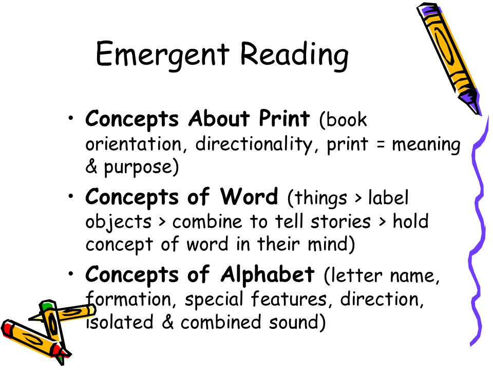 Emergent Reading Concepts About Print (book orientation, directionality, print = meaning & purpose)