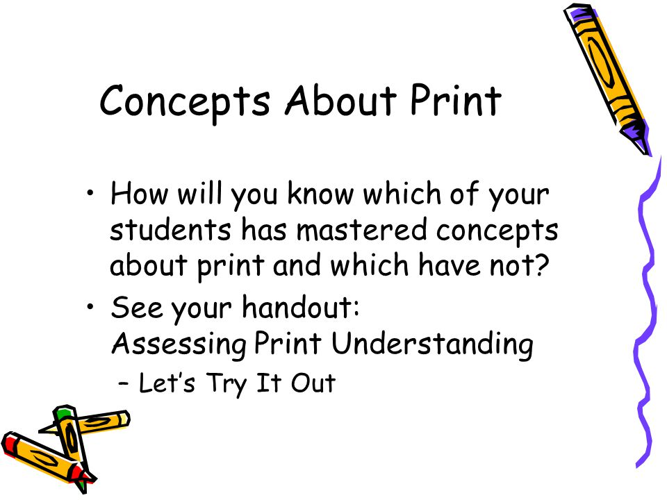 Concepts About Print How will you know which of your students has mastered concepts about print and which have not