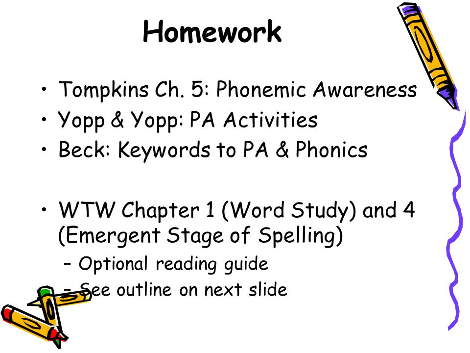 Homework Tompkins Ch. 5: Phonemic Awareness Yopp & Yopp: PA Activities