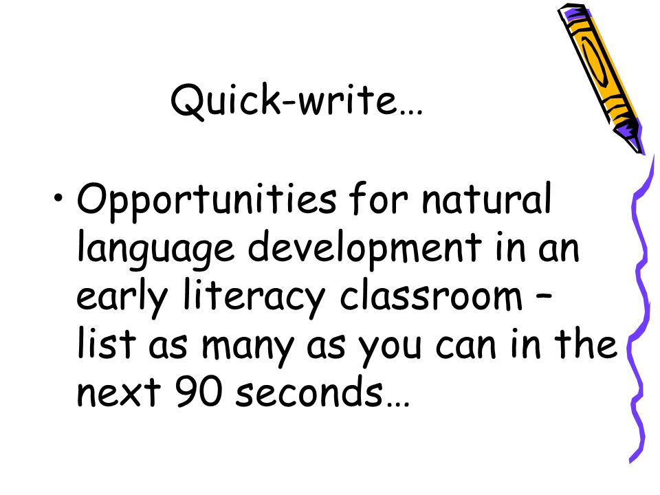 Quick-write… Opportunities for natural language development in an early literacy classroom – list as many as you can in the next 90 seconds…