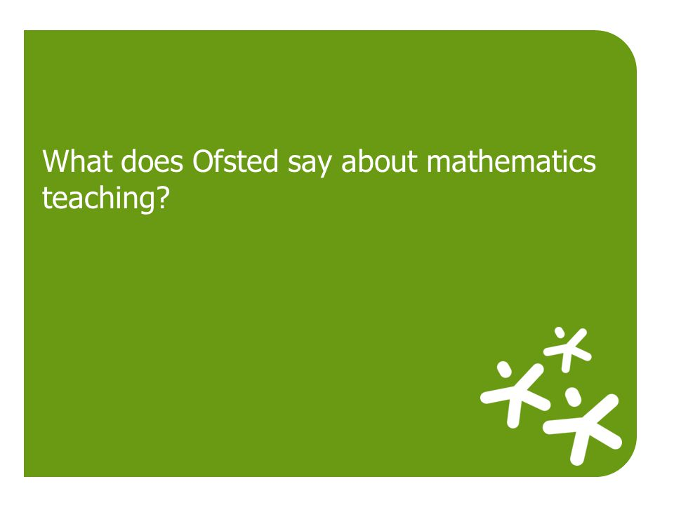 What does Ofsted say about mathematics teaching