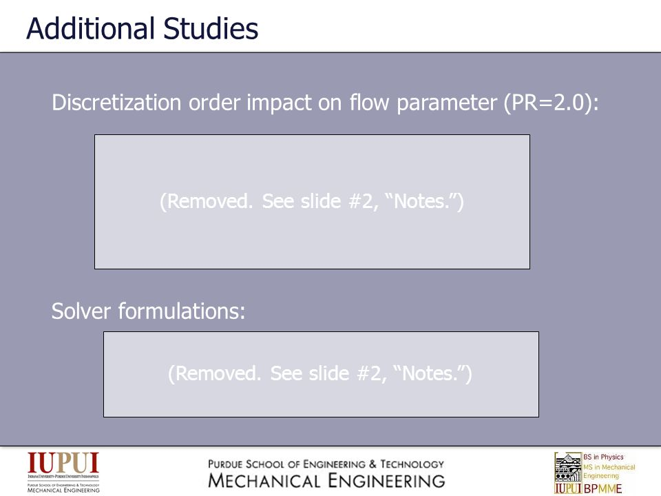 Additional Studies Discretization order impact on flow parameter (PR=2.0): (Removed. See slide #2, Notes. )