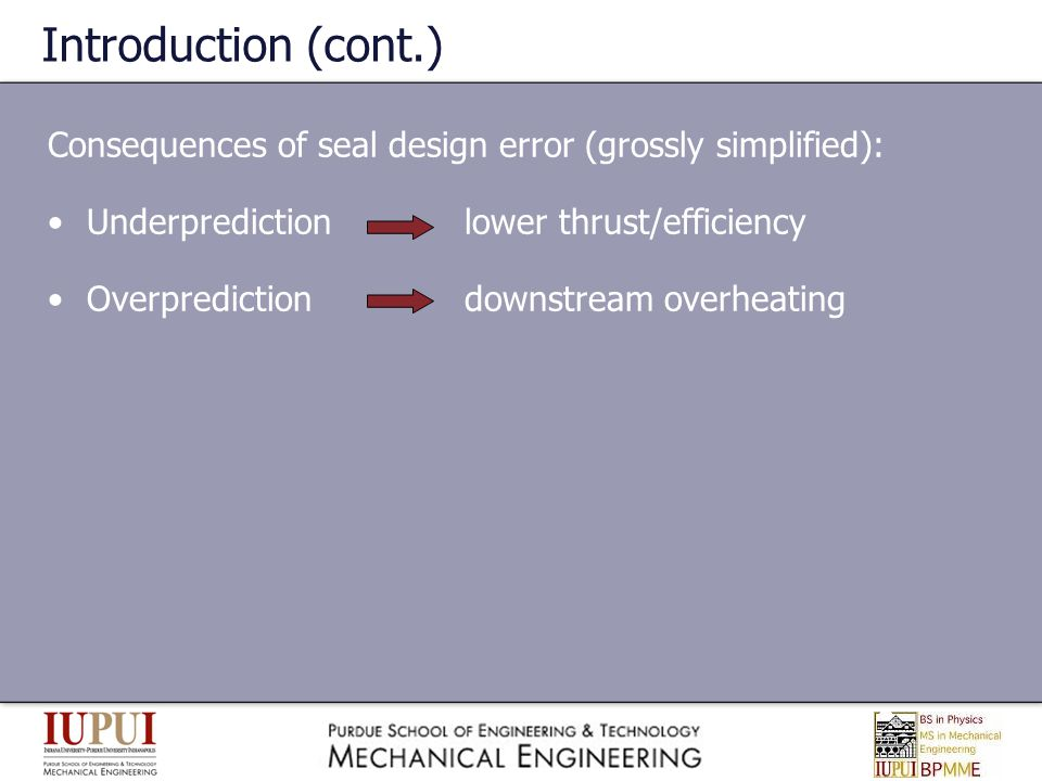 Introduction (cont.) Consequences of seal design error (grossly simplified): Underprediction lower thrust/efficiency.
