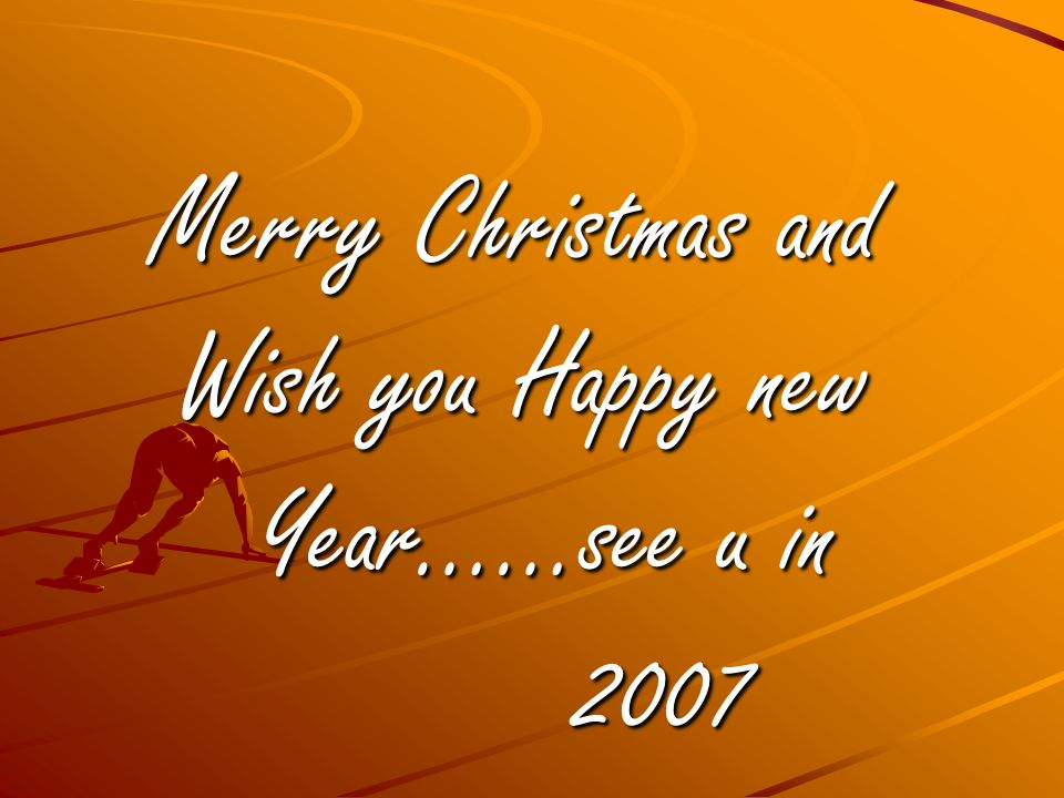 Merry Christmas and Wish you Happy new Year……see u in 2007