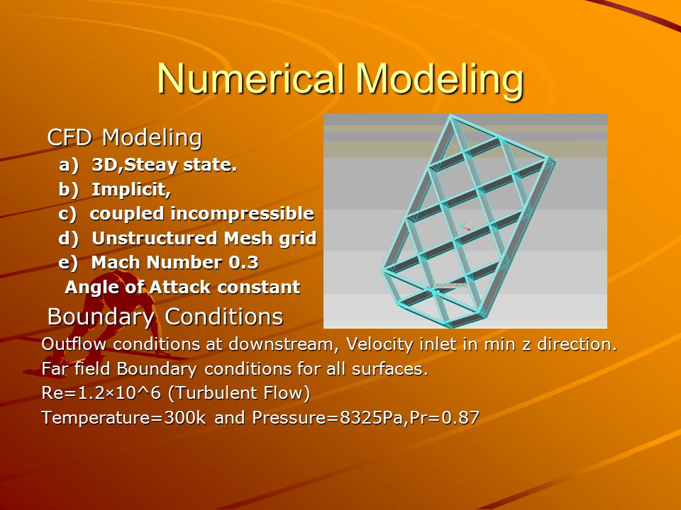 Numerical Modeling CFD Modeling a) 3D,Steay state. b) Implicit,