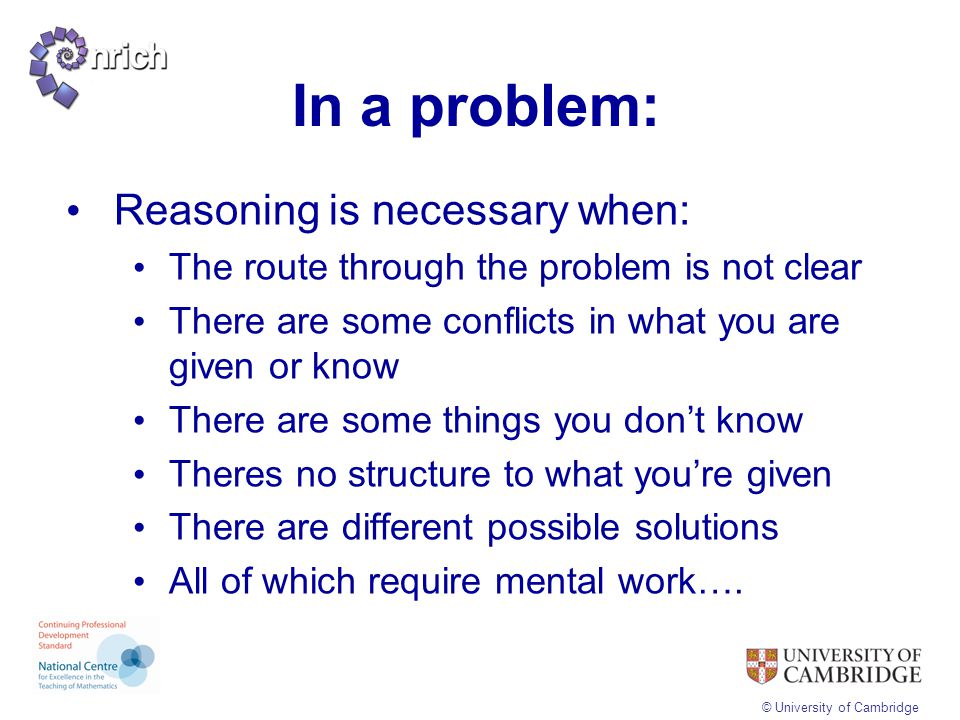 In a problem: Reasoning is necessary when: