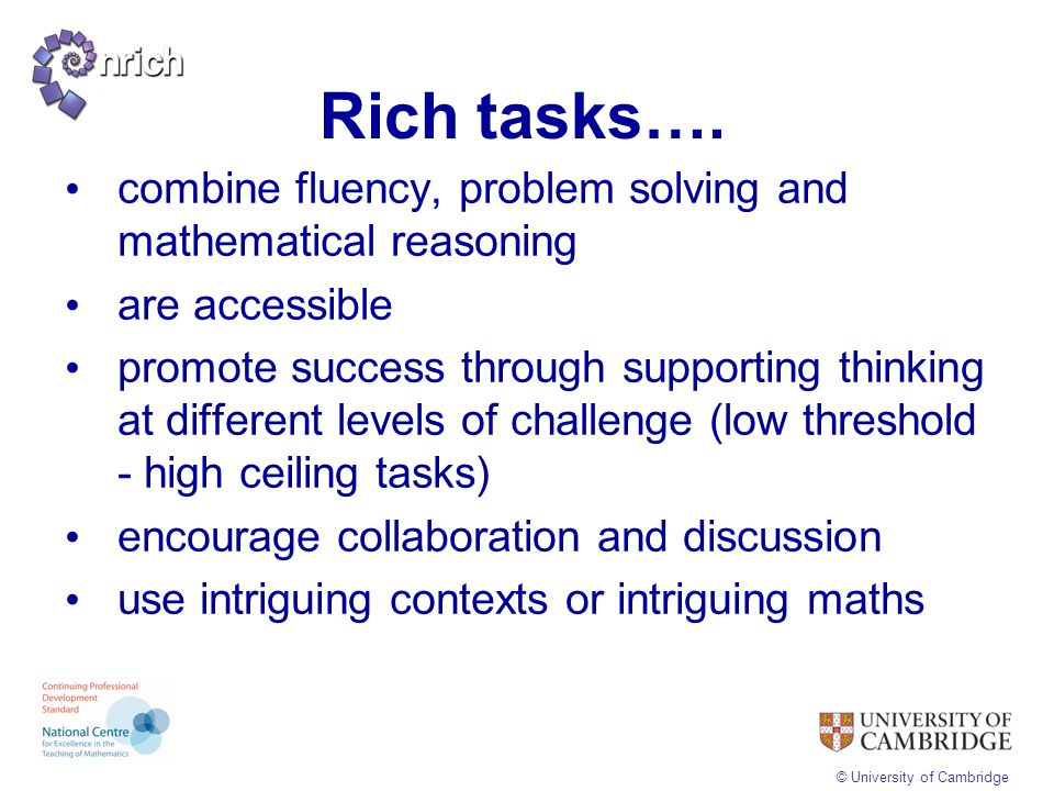 Rich tasks…. combine fluency, problem solving and mathematical reasoning. are accessible.