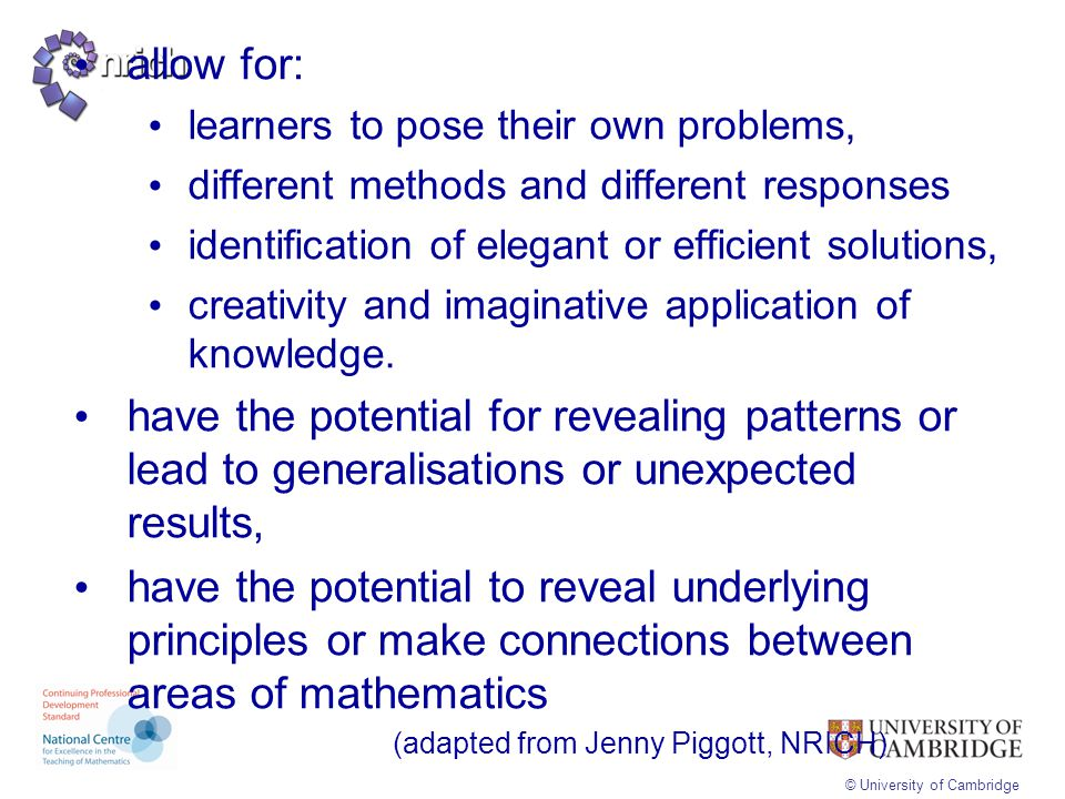 allow for: learners to pose their own problems, different methods and different responses. identification of elegant or efficient solutions,