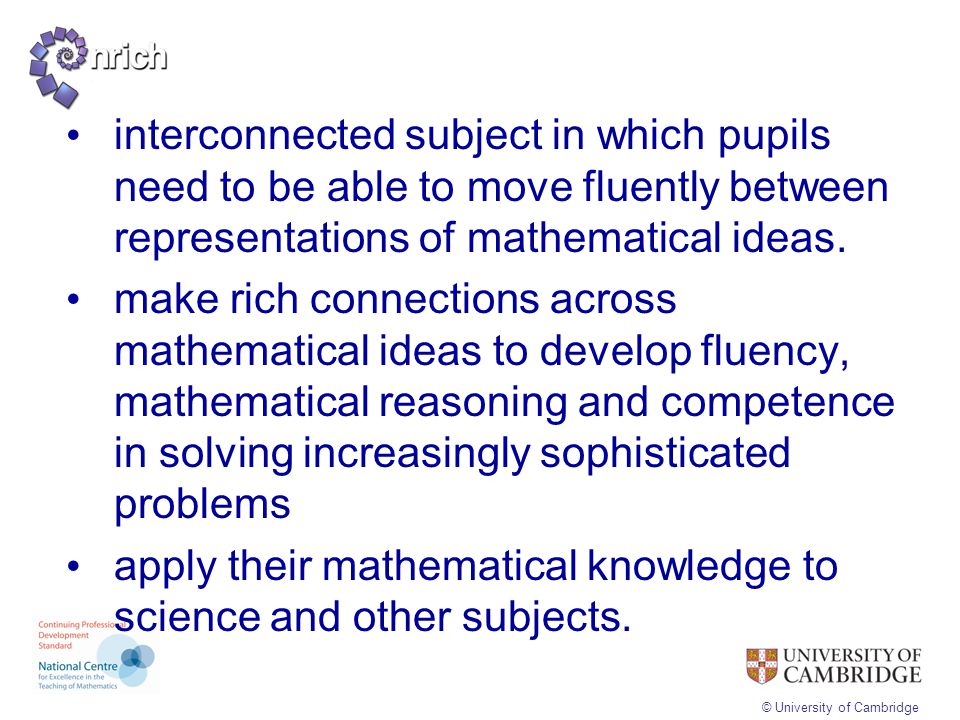 interconnected subject in which pupils need to be able to move fluently between representations of mathematical ideas.