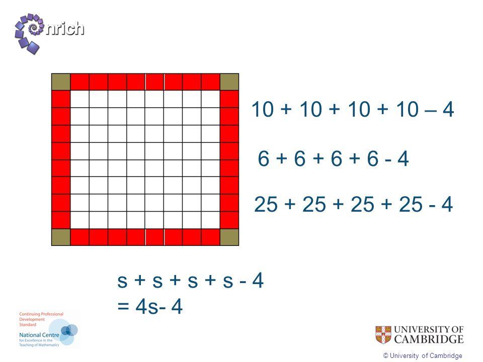 10 + 10 + 10 + 10 – 4 6 + 6 + 6 + 6 - 4 25 + 25 + 25 + 25 - 4 s + s + s + s - 4 = 4s- 4