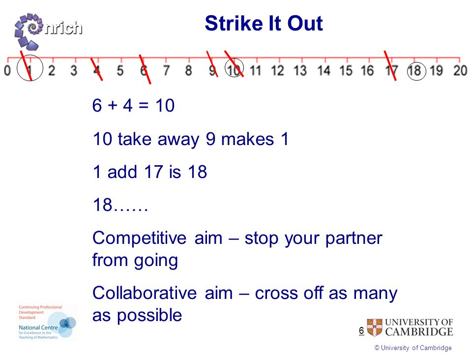 Strike It Out 6 + 4 = 10 10 take away 9 makes 1 1 add 17 is 18 18……
