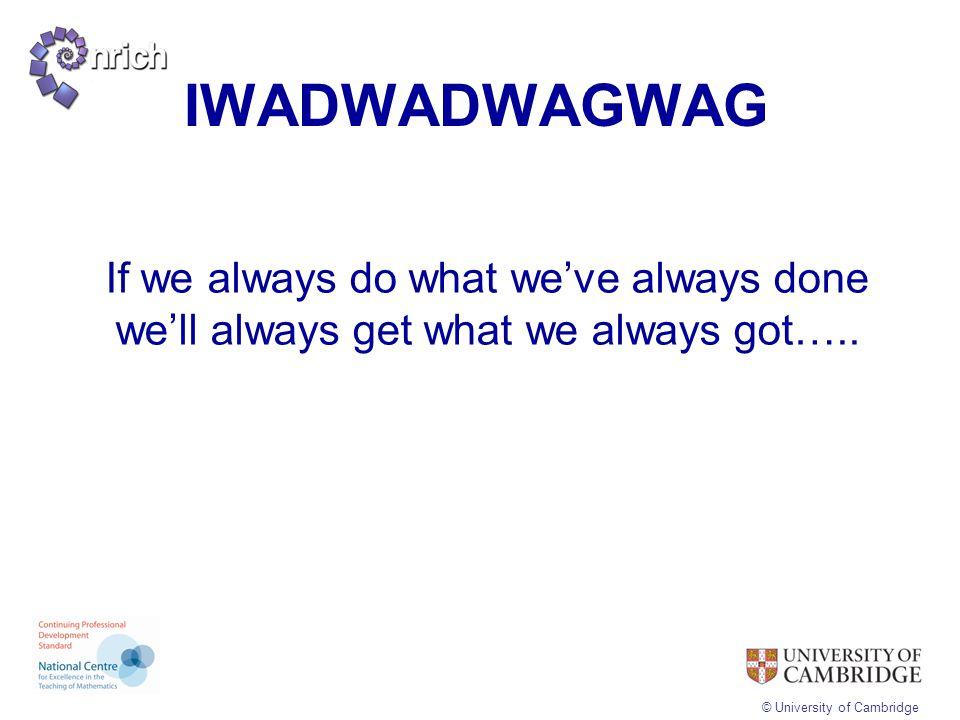 IWADWADWAGWAG If we always do what we've always done we'll always get what we always got…..