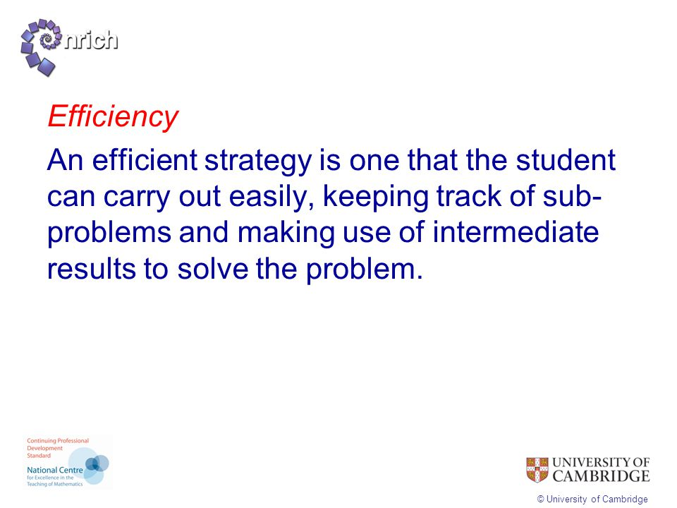 Efficiency An efficient strategy is one that the student can carry out easily, keeping track of sub-problems and making use of intermediate results to solve the problem.