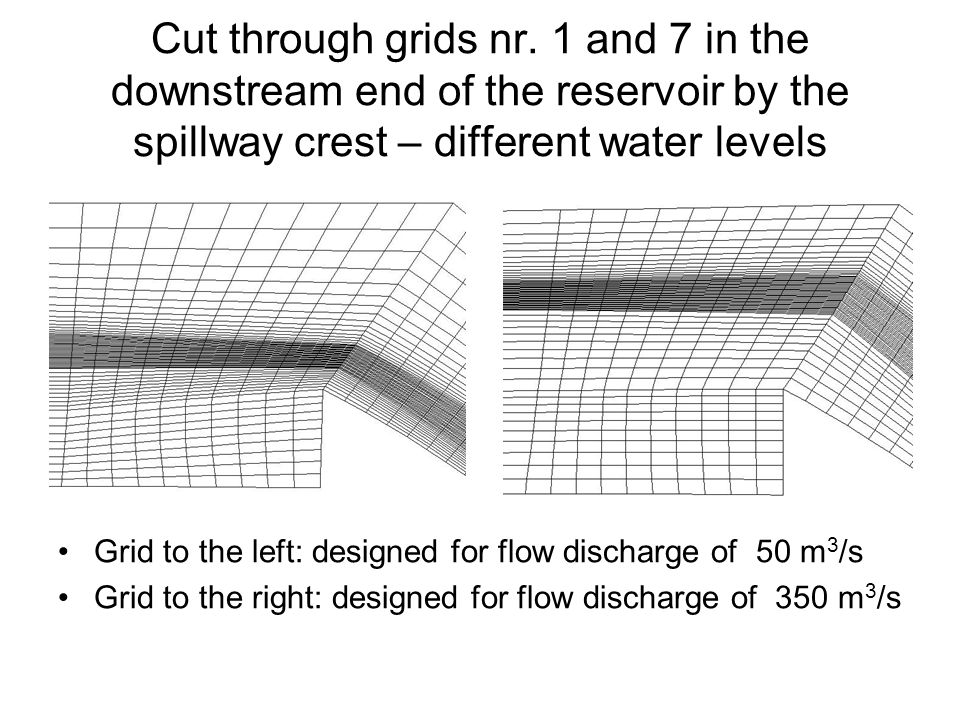 Cut through grids nr. 1 and 7 in the downstream end of the reservoir by the spillway crest – different water levels