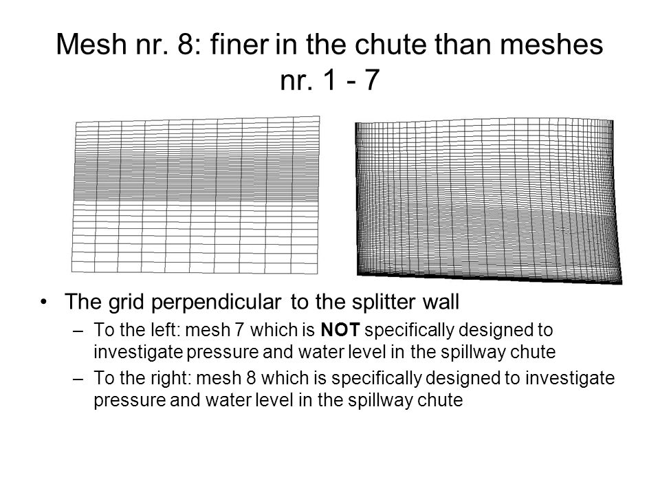 Mesh nr. 8: finer in the chute than meshes nr. 1 - 7
