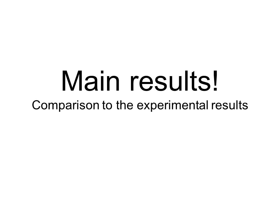 Main results! Comparison to the experimental results