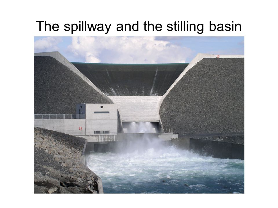 The spillway and the stilling basin
