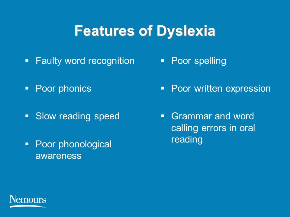 Features of Dyslexia Faulty word recognition Poor phonics