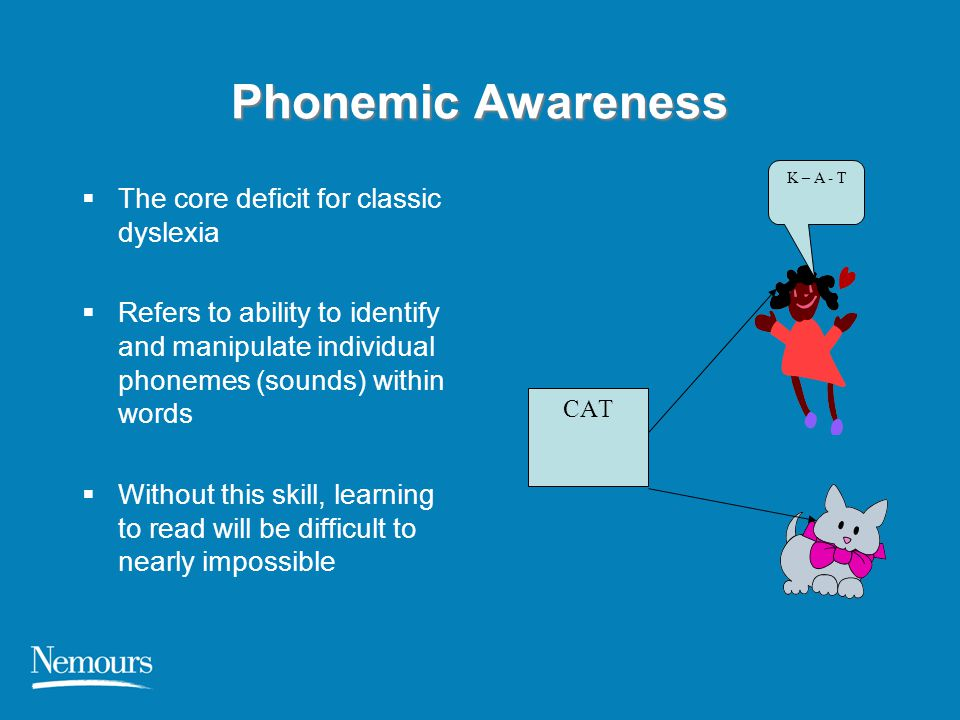 Phonemic Awareness The core deficit for classic dyslexia