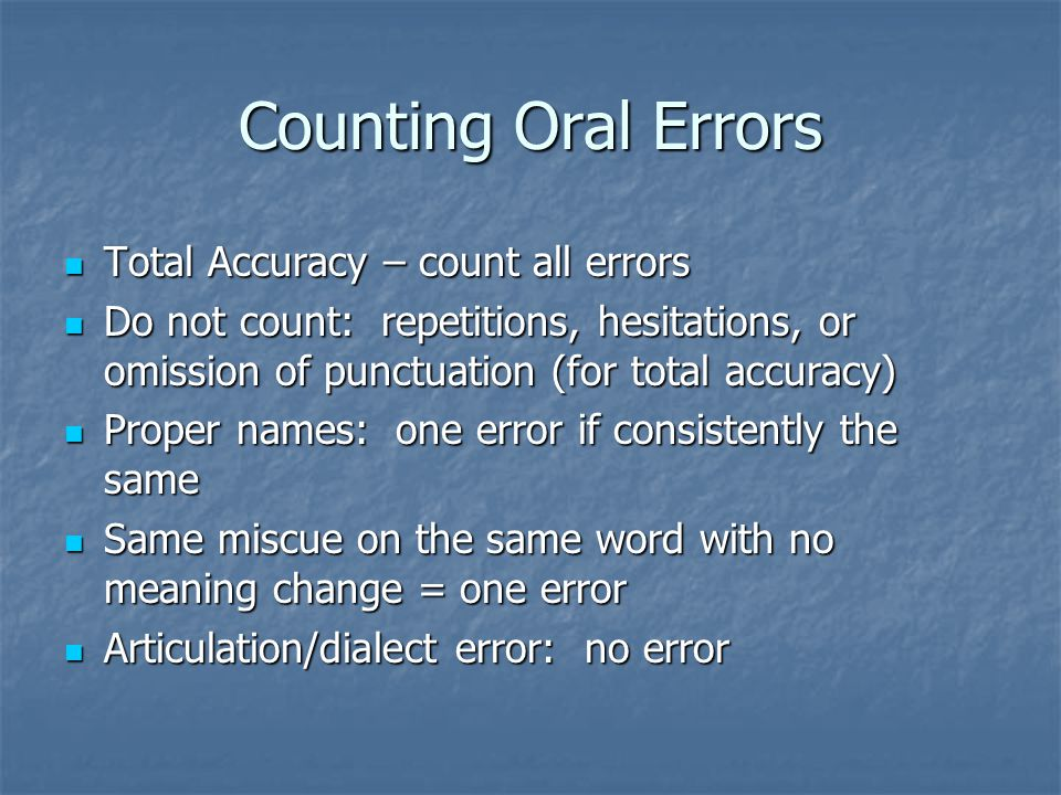 Counting Oral Errors Total Accuracy – count all errors