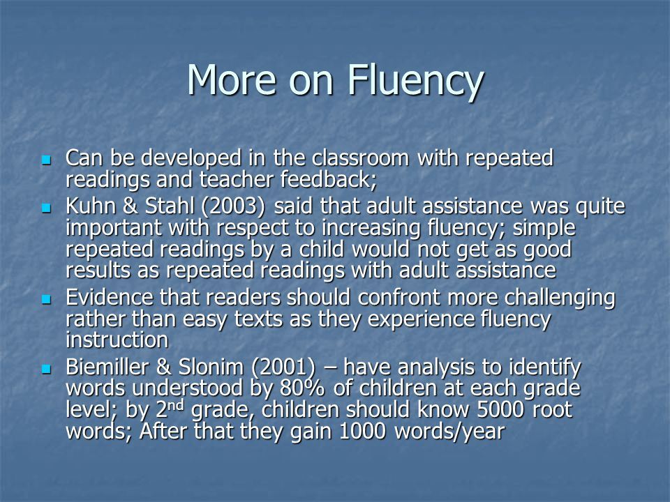 More on Fluency Can be developed in the classroom with repeated readings and teacher feedback;