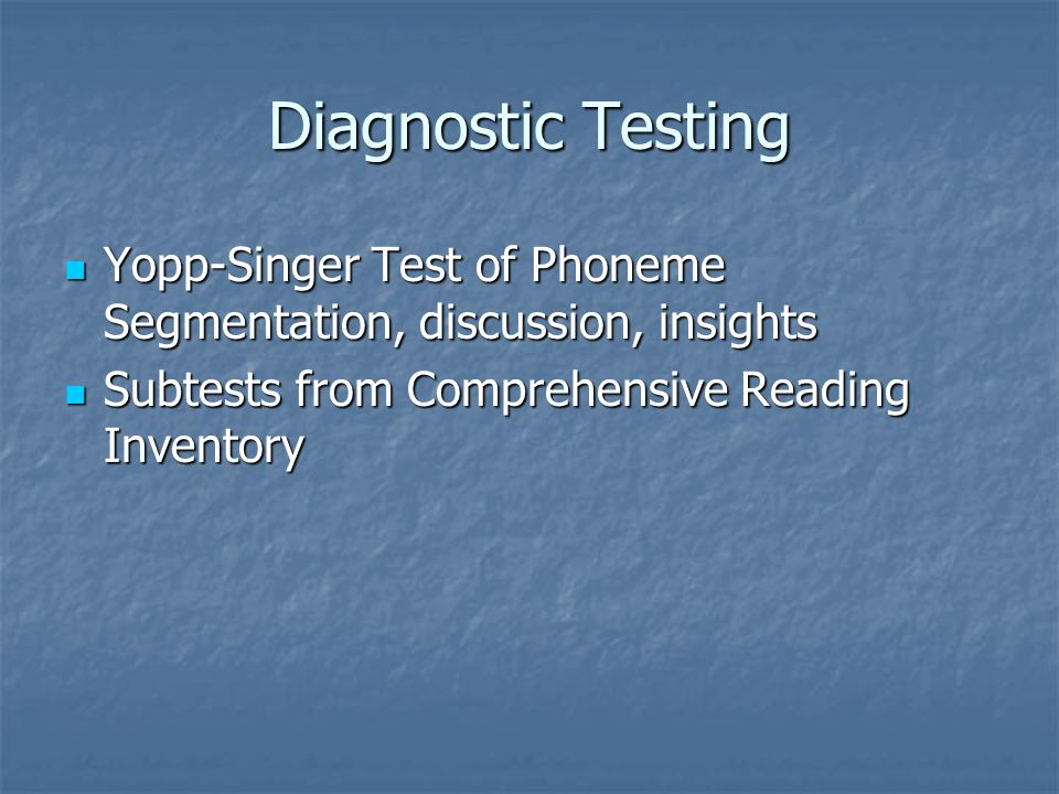 Diagnostic Testing Yopp-Singer Test of Phoneme Segmentation, discussion, insights.
