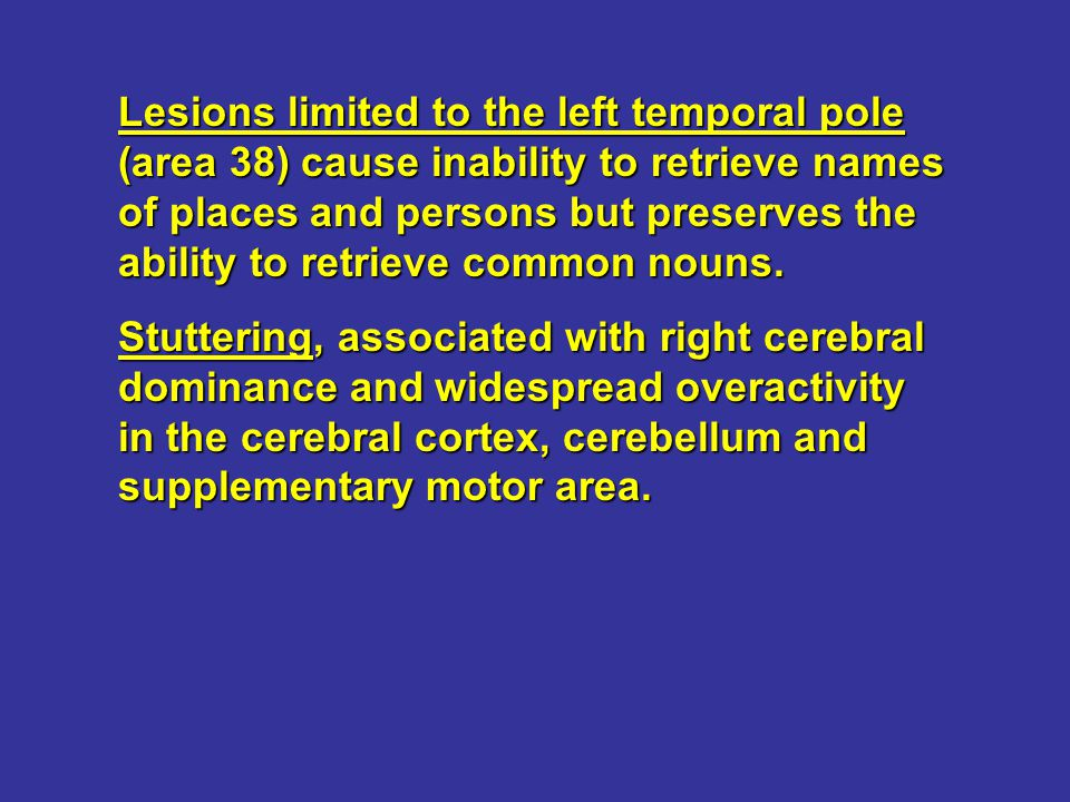 Lesions limited to the left temporal pole (area 38) cause inability to retrieve names of places and persons but preserves the ability to retrieve common nouns.