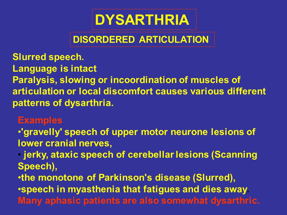 DYSARTHRIA DISORDERED ARTICULATION Slurred speech. Language is intact