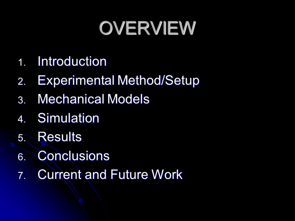OVERVIEW Introduction Experimental Method/Setup Mechanical Models