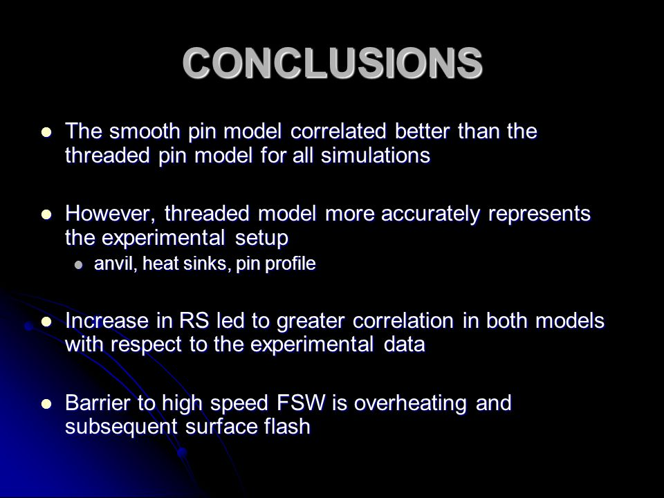 CONCLUSIONS The smooth pin model correlated better than the threaded pin model for all simulations.