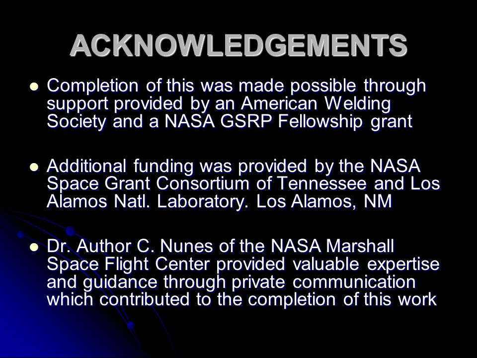 ACKNOWLEDGEMENTS Completion of this was made possible through support provided by an American Welding Society and a NASA GSRP Fellowship grant.