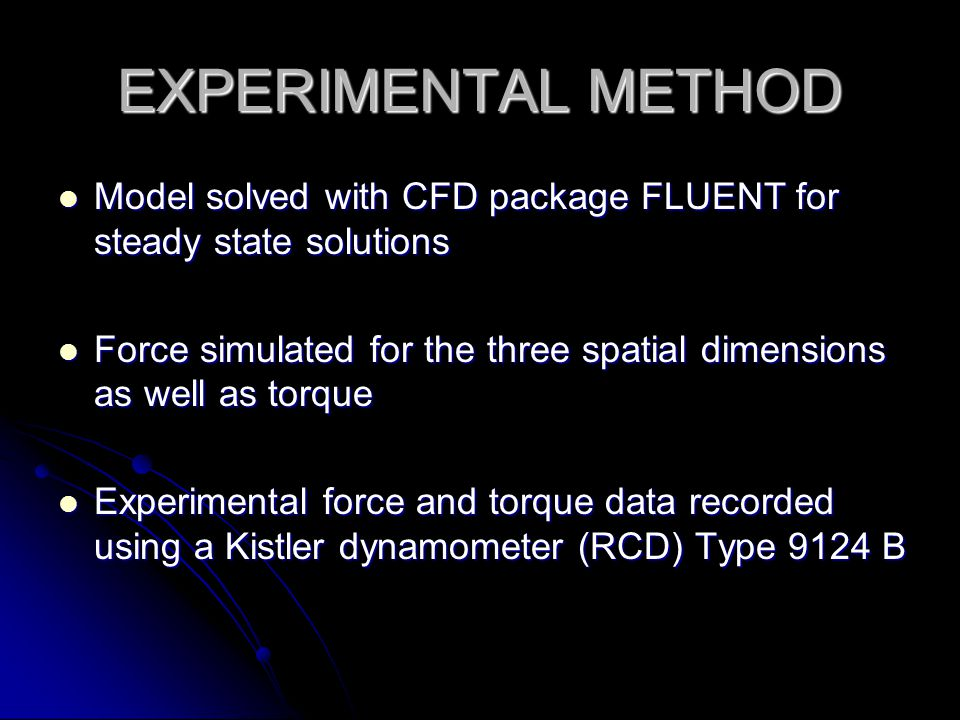 EXPERIMENTAL METHOD Model solved with CFD package FLUENT for steady state solutions.