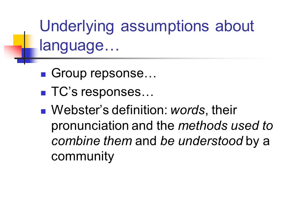 Underlying assumptions about language…