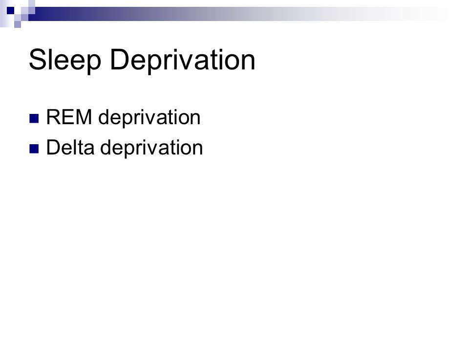 Sleep Deprivation REM deprivation Delta deprivation
