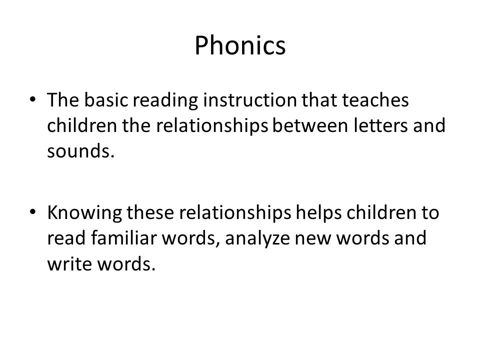 Phonics The basic reading instruction that teaches children the relationships between letters and sounds.