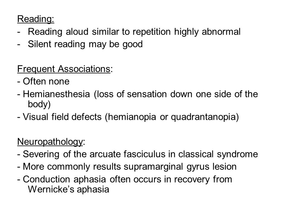 Reading: Reading aloud similar to repetition highly abnormal. Silent reading may be good. Frequent Associations: